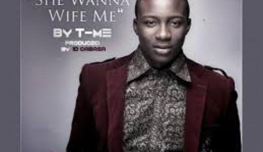 T-Me She wanna wife me