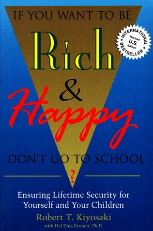 If You Want To Be Rich and Happy Don't Go To School - Robert T Kiyosaki