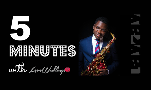 5 minutes with Laykay Sax LoveweddingsNG