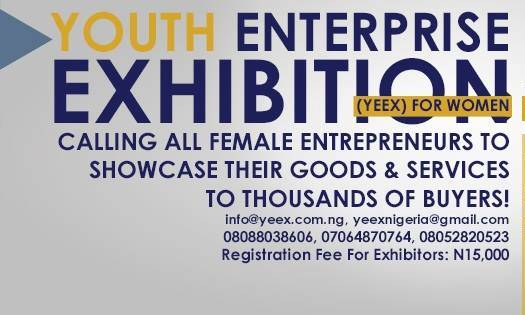 Youth Enterprise Exhibition (YEEx) For Women 2014: Calling All Female Entrepreneurs!!!
