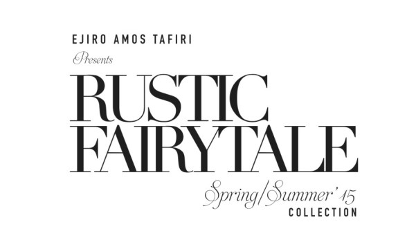 Ejiro Amos-Tafiri presents 'Rustic Fairytale' – Spring/Summer 2015 Collection