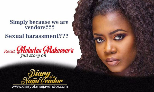 Diary of a Naija Wedding Vendor | Molurlahs Makeover was sexually harassed