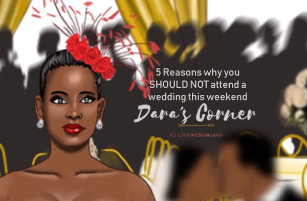 5 Reasons Why You SHOULD NOT Attend Weddings Next Weekend if you're Single | Dara's Corner
