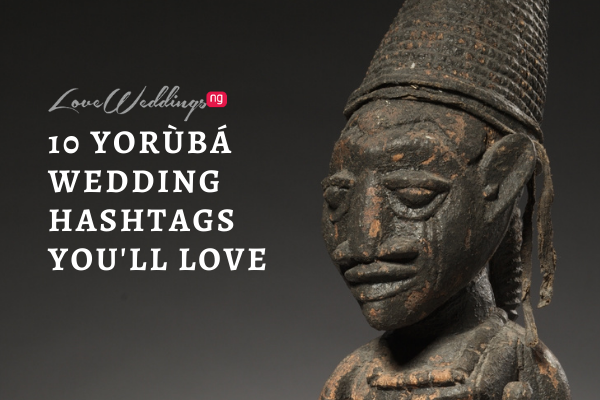 10 Yoruba wedding hashtags you'll love