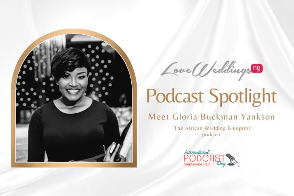 African Wedding Podcast Spotlight with Gloria Buckman Yankson | International Podcast Day